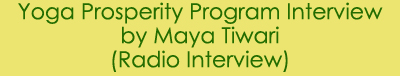 Yoga Prosperity Program Interview by Maya Tiwari